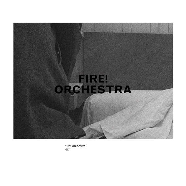 Fire! Orchestra – Exit