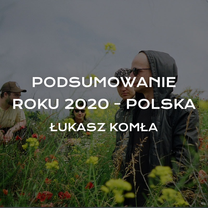 Podsumowanie roku 2020 – Polska – Łukasz Komła
